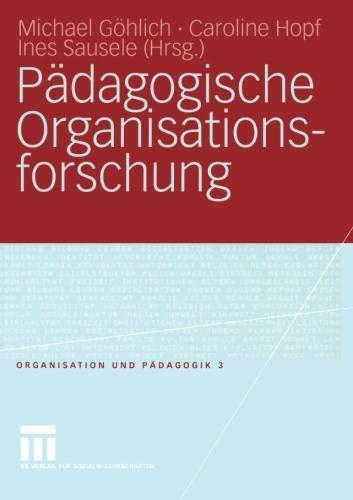 Pädagogische Organisationsforschung (Organisation und Pädagogik, Band 3)