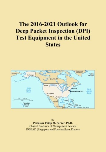 The 2016-2021 Outlook for Deep Packet Inspection (DPI) Test Equipment in the United States