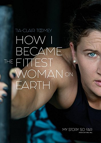 How I Became The Fittest Woman On Earth: My Story So Far por Tia-Clair Toomey