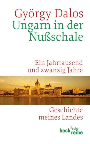 Ungarn in der Nußschale: Ein Jahrtausend und zwanzig Jahre (Beck'sche Reihe)