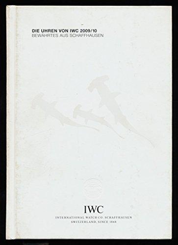 Die Uhren von IWC 2009/10. Ein Sammelband über die uhrmacherischen Meisterleistungen aus Schaffhausen.