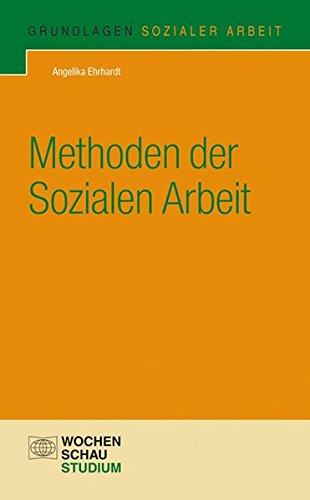 Methoden der Sozialen Arbeit (Grundlagen Sozialer Arbeit)