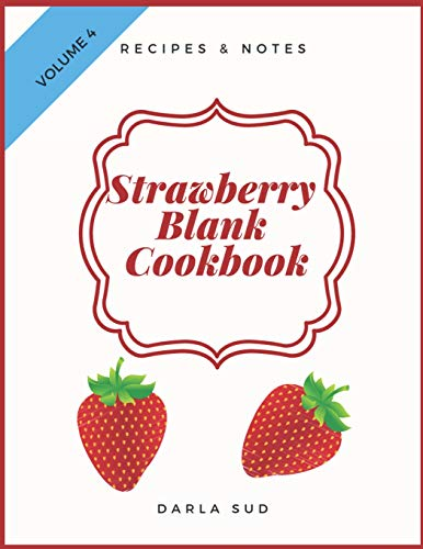 Strawberry Blank Cookbook Recipes & Notes: My Favorite Recipes: Blank Recipe Book to Write In