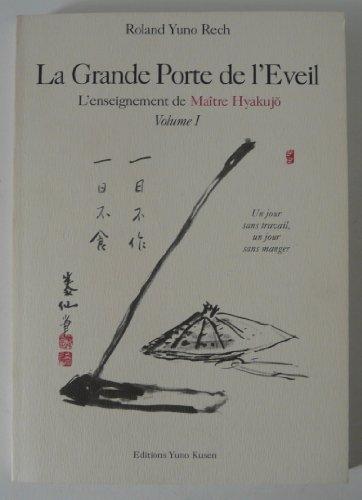 La grande porte de l'éveil (L'enseignement de maître Hyakujõ.) par Roland Yuno Rech