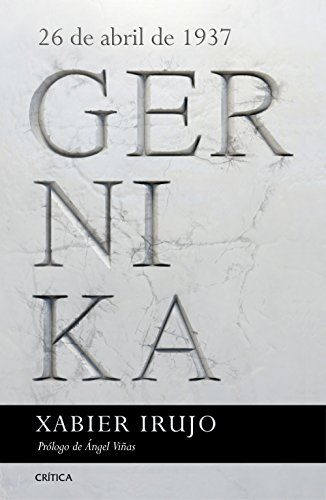Gernika: 26 de abril de 1937. Prólogo de Ángel Viñas por Xabier Irujo Amezaga