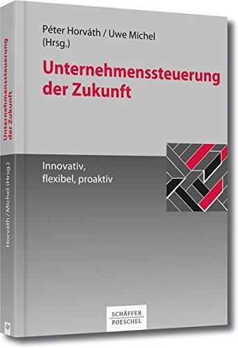 Unternehmenssteuerung der Zukunft - Innovativ, flexibel, proaktiv