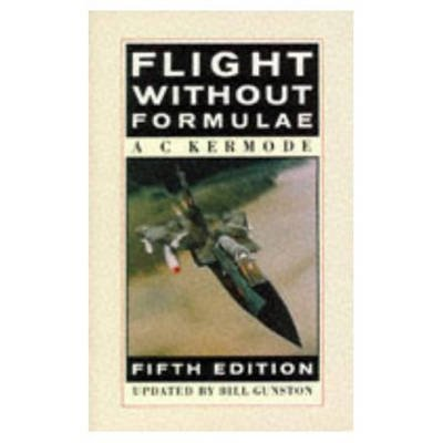 [(Flight without Formulae : How and Why an Aeroplane Flies Explained in Simple Language)] [By (author) A.C. Kermode ] published on (February, 1989)