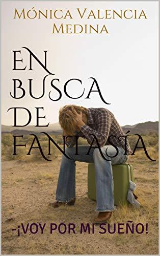 EN BUSCA DE FANTASÍA : -¡VOY POR MI SUEÑO! por Mónica Valencia Medina