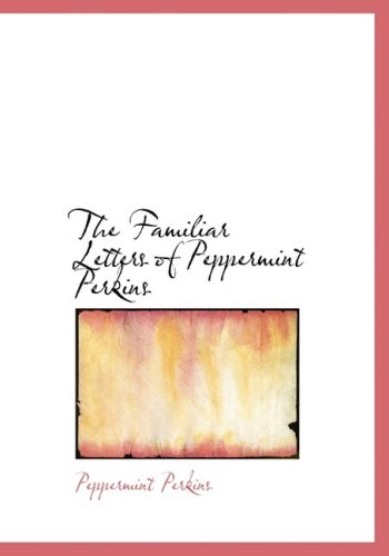The Familiar Letters of Peppermint Perkins