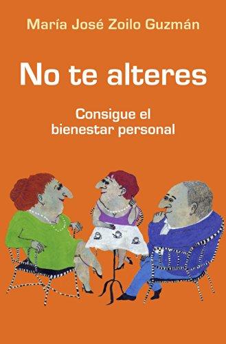 No te alteres: Consigue el bienestar personal por María José Zoilo Guzmán