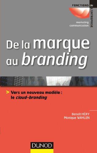 De la marque au branding : Vers un nouveau modèle : le cloud-branding (Marketing - Communication) par Monique Wahlen