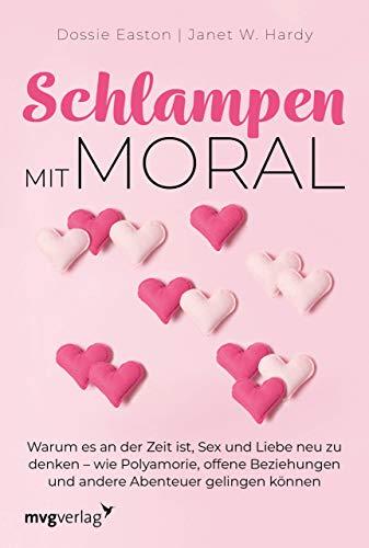 Schlampen mit Moral: Erweiterte Neuausgabe: Warum es an der Zeit ist, Sex und Liebe neu zu denken - wie Polyamorie, offene Beziehungen und andere Abenteuer gelingen können