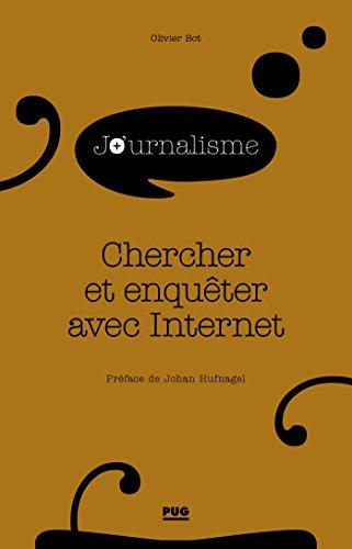 CHERCHER ET ENQUÊTER AVEC INTERNET (Journalisme en plus) par Olivier Bot