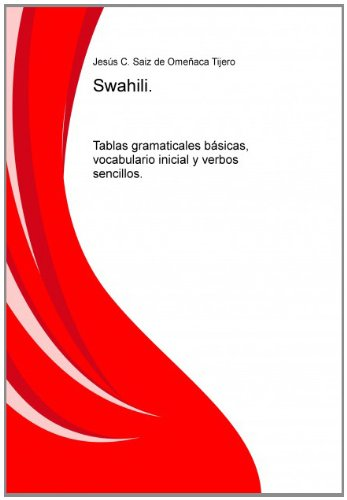 Swahili. Tablas gramaticales básicas, vocabulario inicial y verbos sencillos. por Jesús C. Saiz de Omeñaca Tijero