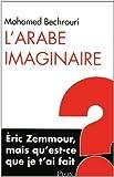 Image de L'Arabe imaginaire : Eric Zemmour, mais qu'est-ce que je t'ai fait ?