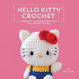 Hello Kitty Crochet: Supercute Amigurumi Patterns for Sanrio Friends de [Lee, Mei Li]