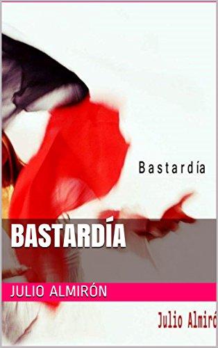 Bastardía (Poesía nº 1) por Julio Almirón