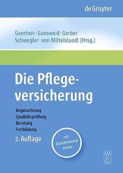 Die Pflegeversicherung: Handbuch Zur Begutachtung, Qualitätsprüfung, Beratung Und Fortbildung por Thomas Gaertner