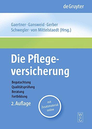 Die Pflegeversicherung: Handbuch zur Begutachtung, Qualitätsprüfung, Beratung und Fortbildung -