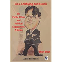 Lies, Lobbying and Lunch: PR, Public Affairs and Political Engagement: A Guide (Bite-Sized Business Books, Band 24)