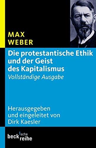 Die protestantische Ethik und der Geist des Kapitalismus: Vollständige Ausgabe