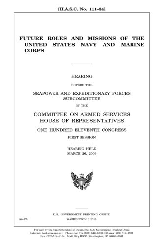 Future roles and missions of the United States Navy and Marine Corps:hearing before the Seapower and Expeditionary Forces Subcommittee of the ... Eleventh Congress, first session, hearing he