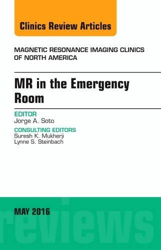 MR in the Emergency Room, An issue of Magnetic Resonance Imaging Clinics of North America, 1e (The Clinics: Radiology) by Jorge A Soto MD (2016-05-12)