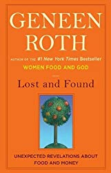 Lost and Found: Unexpected Revelations About Food and Money by Geneen Roth (2011-03-22)