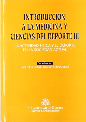 Introducción a la Medicina y Ciencias del Deporte III. La actividad física y el deporte en la sociedad actual por Bernardo Marín Fernández