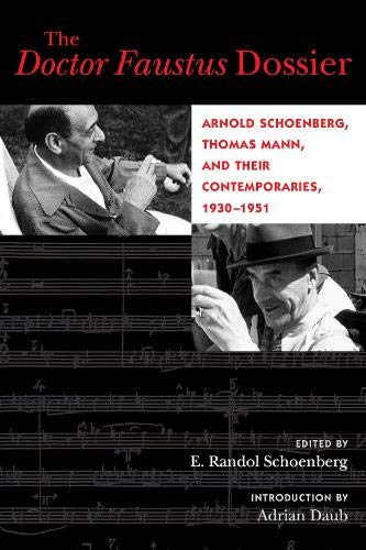 The Doctor Faustus Dossier: Arnold Schoenberg, Thomas Mann, and Their Contemporaries, 1930-1951 (California Studies in 20th-Century Music)