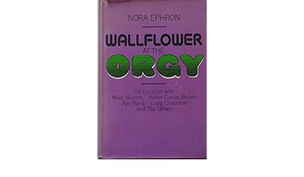 Nora ephron wallflower at the orgy, pussy indonesia student