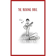 The Busking Bible: How to get a job making a thousand dollars a day without any qualifications or experience (English Edition)