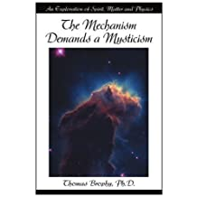 The Mechanism Demands a Mysticism: An Exploration of Spirit, Matter and Physics by Thomas G. Brophy (2001-03-27)
