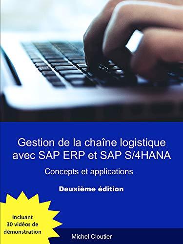 Gestion de la chaîne logistique avec SAP ERP et SAP S/4HANA (Deuxième édition): Concepts et applications par Michel Cloutier
