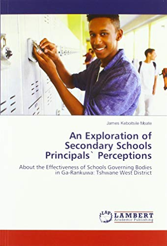 An Exploration of Secondary Schools Principals` Perceptions: About the Effectiveness of Schools Governing Bodies in Ga-Rankuwa: Tshwane West District