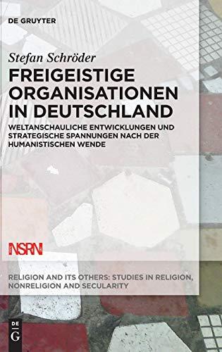 Freigeistige Organisationen in Deutschland: Weltanschauliche Entwicklungen und strategische Spannungen nach der humanistischen Wende (Religion and Its Others, Band 8)