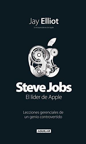 Steve Jobs. El líder de Apple: Lecciones gerenciales de un genio controvertido por Jay Elliot