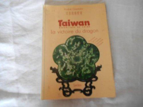 Taiwan : république de Chine. La victoire du Dragon par André Gamblin