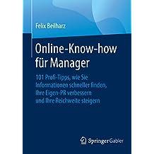 Online-Know-how für Manager: 101 Profi-Tipps, wie Sie Informationen schneller finden, Ihre Eigen-PR verbessern und Ihre Reichweite steigern