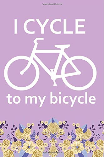 I Cycle To My Bicycle: Funny Cyclist Blank Lined Journal por Jen V Coleman