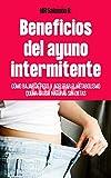Beneficios Del Ayuno Intermitente : Como Bajar De Peso Y Acelerar El Metabolismo Quema Grasa Natural...