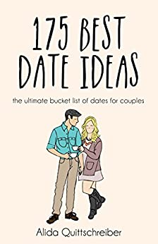 175 Best Date Ideas: The Ultimate Bucket List of Dates for Couples by [Quittschreiber, Alida]