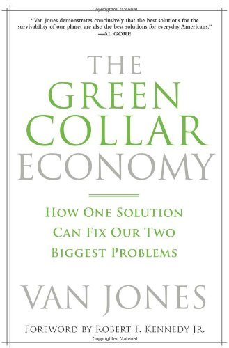 The Green Collar Economy: How One Solution Can Fix Our Two Biggest Problems: Written by Van Jones, 2008 Edition, Publisher: HarperOne [Hardcover]