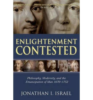 [( Enlightenment Contested: Philosophy, Modernity, and the Emancipation of Man 1670-1752 )] [by: Jonathan I. Israel] [Jan-2009]