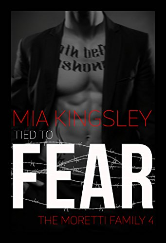 Tied To Fear (The Moretti Family 4) von [Kingsley, Mia]