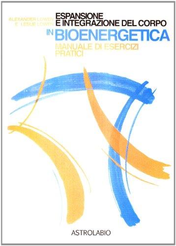 Espansione e integrazione del corpo in bioenergetica. Manuale di esercizi pratici