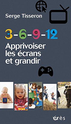 3-6-9-12 Apprivoiser les écrans et grandir (1001 et +) par Serge Tisseron