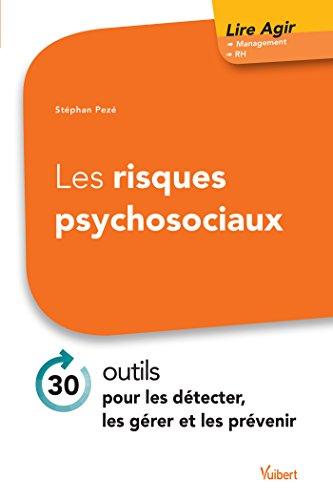 Les risques psychosociaux: 30 outils pour les détecter, les gérer et les prévenir (Lire agir) par Stephan Pezé