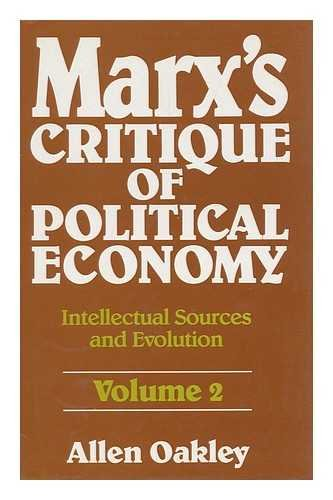 Marx's Critique of Political Economy : Intellectual Sources and Evolution / Allen Oakley [V. 2. 1861 to 1863]