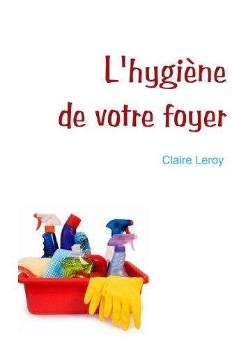 L'hygiène de votre foyer (Les clés du bien-être t. 1) par Claire Leroy